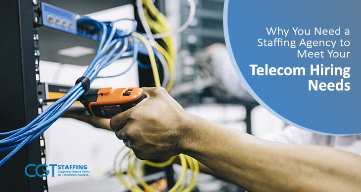 Why You Need a Staffing Agency to Meet Your Telecom Hiring Needs